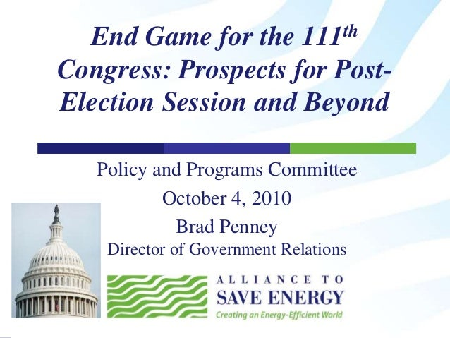 End Game for the 111th Congress: Prospects for Post- Election Session and Beyond Policy and Programs Committee October 4, ...