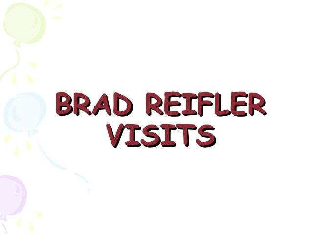 BRAD REIFLER   VISITS