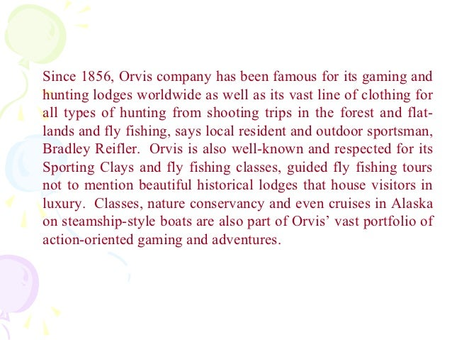 Since 1856, Orvis company has been famous for its gaming andhunting lodges worldwide as well as its vast line of clothing ...