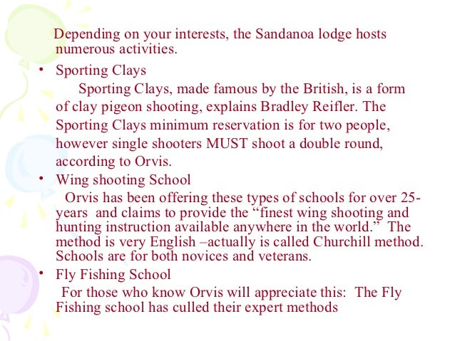 Depending on your interests, the Sandanoa lodge hosts  numerous activities.• Sporting Clays      Sporting Clays, made famo...