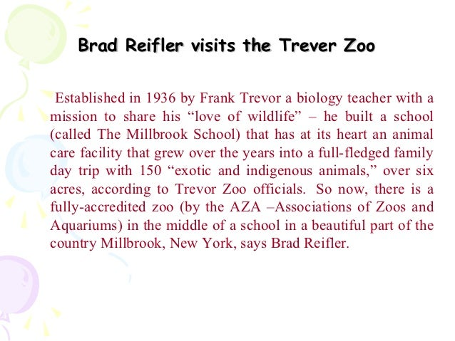 """Brad Reifler visits the Trever Zoo Established in 1936 by Frank Trevor a biology teacher with amission to share his """"love ..."""