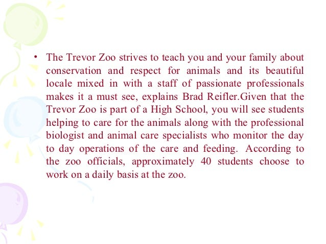 • The Trevor Zoo strives to teach you and your family about  conservation and respect for animals and its beautiful  local...