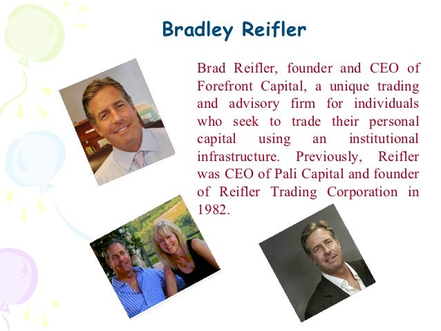 Bradley Reifler   Brad Reifler, founder and CEO of   Forefront Capital, a unique trading   and advisory firm for individua...