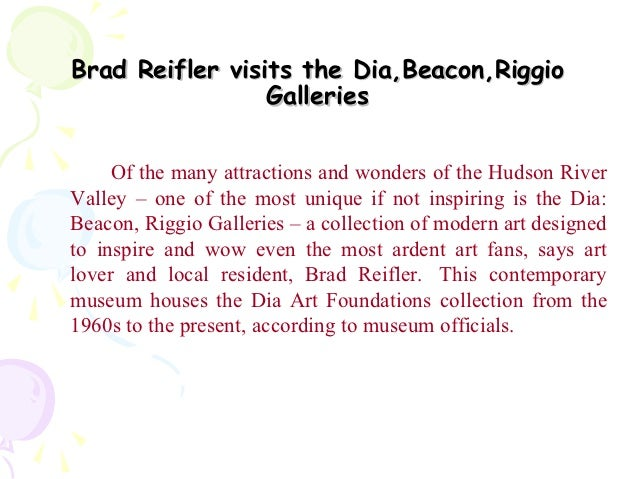 Brad Reifler visits the Dia,Beacon,Riggio                 Galleries     Of the many attractions and wonders of the Hudson ...