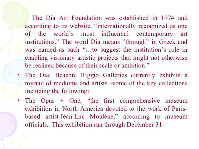 """The Dia Art Foundation was established in 1974 and  according to its website, """"internationally recognized as one  of the w..."""