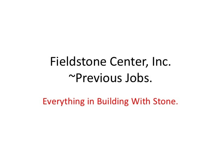 Fieldstone Center, Inc.~Previous Jobs.<br />Everything in Building With Stone.<br />