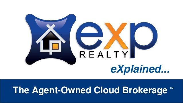 eXp Realty ™ The Agent-Owned Cloud Brokerage ™ eXplained...
