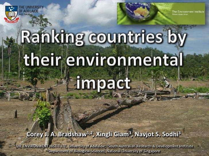 Ranking countries by their environmental impact<br />Corey J. A. Bradshaw1,2, Xingli Giam3, Navjot S. Sodhi3<br />1THE ENV...