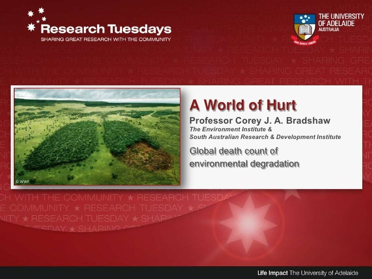A World of Hurt<br />Professor Corey J. A. Bradshaw<br />The Environment Institute &<br />South Australian Research & Deve...