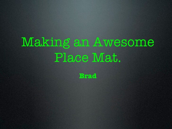 Making an Awesome    Place Mat.       Brad