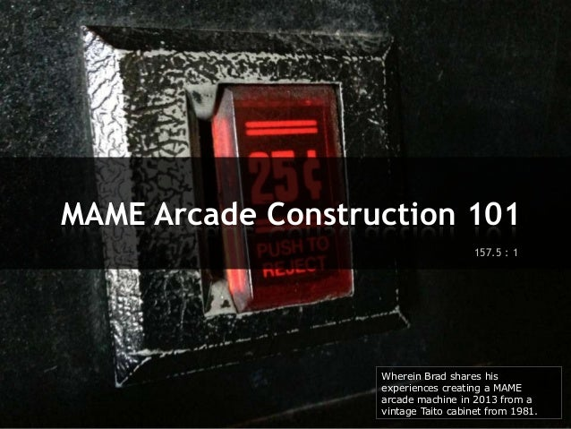MAME Arcade Construction 101 157.5 : 1  Wherein Brad shares his experiences creating a MAME arcade machine in 2013 from a ...