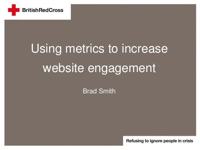 Using metrics to increase website engagement Brad Smith