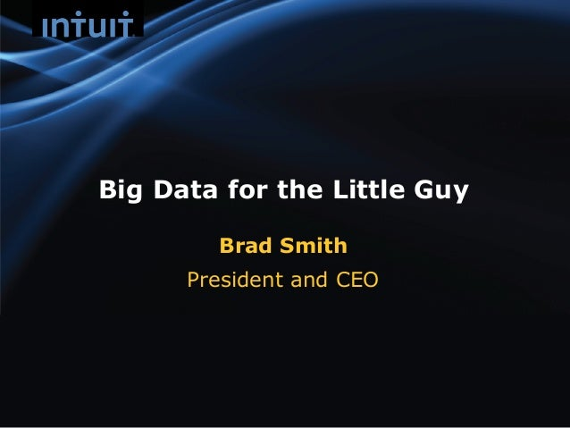 Big Data for the Little Guy        Brad Smith      President and CEO