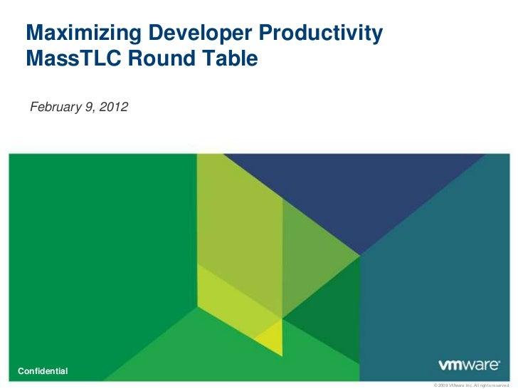 Maximizing Developer Productivity MassTLC Round Table  February 9, 2012Confidential                                     © ...
