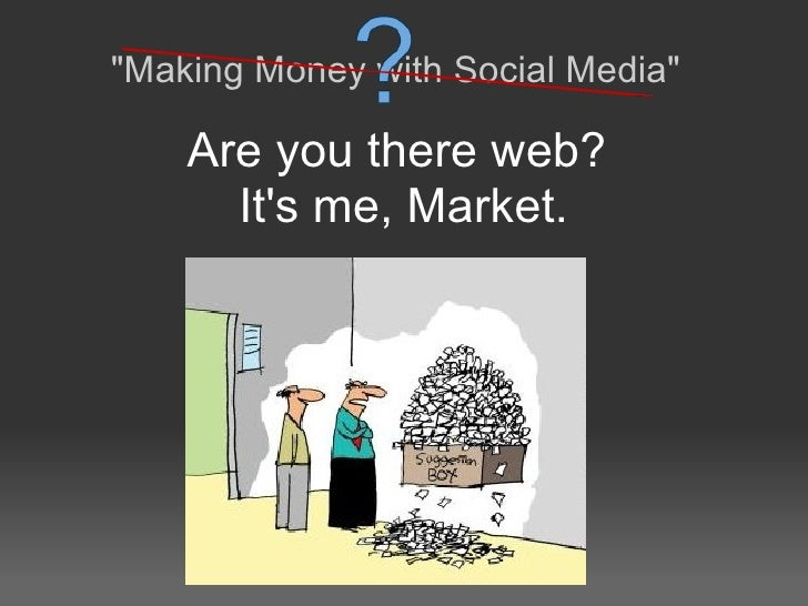 """Making Money with Social Media"" Are you there web?  It's me, Market."