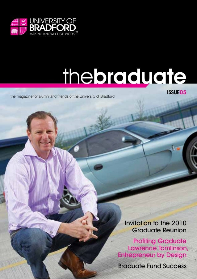 thebraduate the magazine for alumni and friends of the University of Bradford ISSUE05 Invitation to the 2010 Graduate Reun...