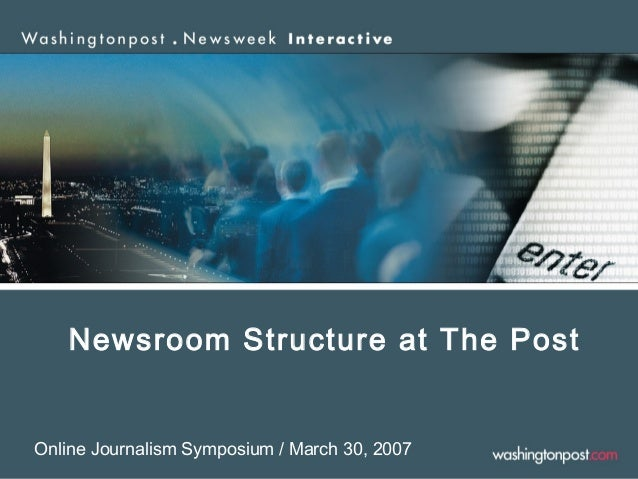 Newsroom Structure at The Post Online Journalism Symposium / March 30, 2007