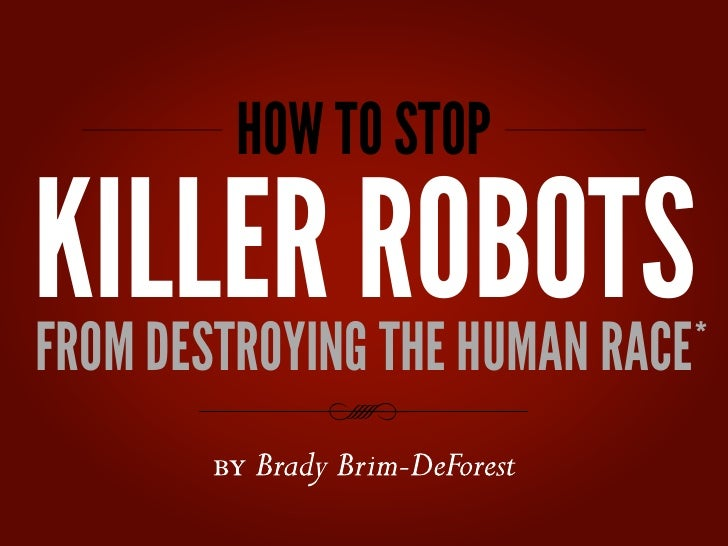 HOW TO STOPKILLER ROBOTSFROM DESTROYING THE HUMAN RACE                             *