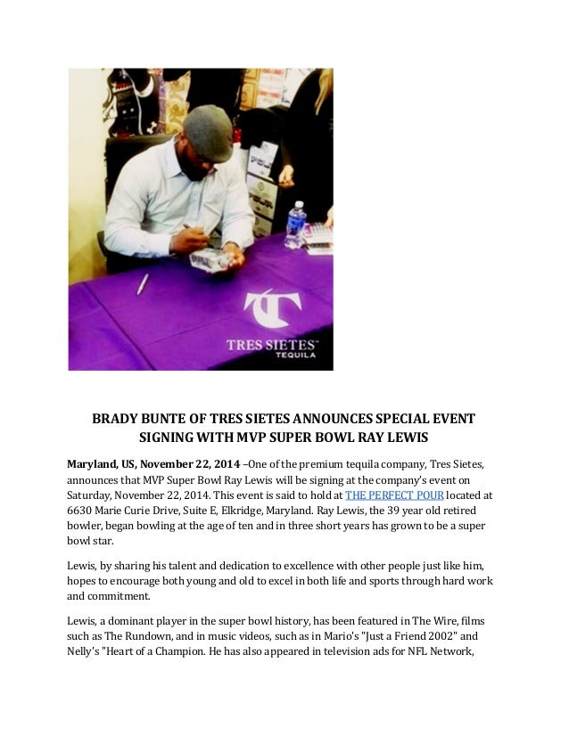BRADY BUNTE OF TRES SIETES ANNOUNCES SPECIAL EVENT  SIGNING WITH MVP SUPER BOWL RAY LEWIS  Maryland, US, November 22, 2014...