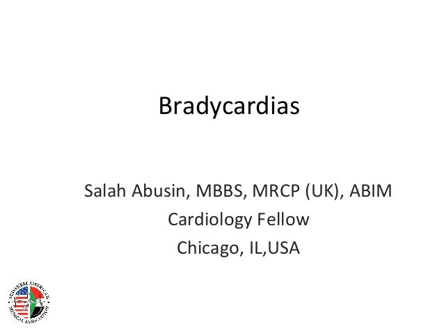 BradycardiasSalah Abusin, MBBS, MRCP (UK), ABIM          Cardiology Fellow           Chicago, IL,USA