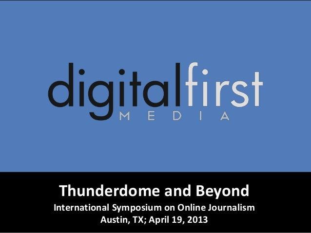 Thunderdome and Beyond International Symposium on Online Journalism Austin, TX; April 19, 2013