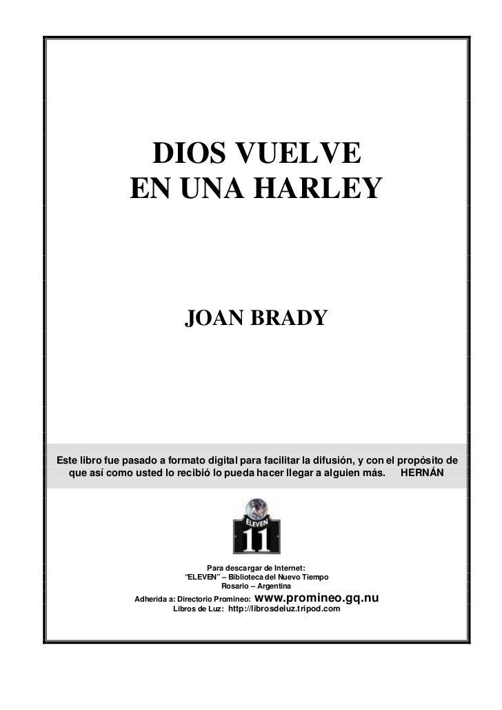 DIOS VUELVE                EN UNA HARLEY                            JOAN BRADYEste libro fue pasado a formato digital para...