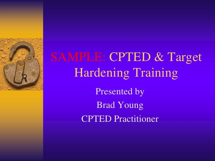 SAMPLE: CPTED & Target Hardening Training<br />Presented by<br />Brad Young<br />CPTED Practitioner<br />