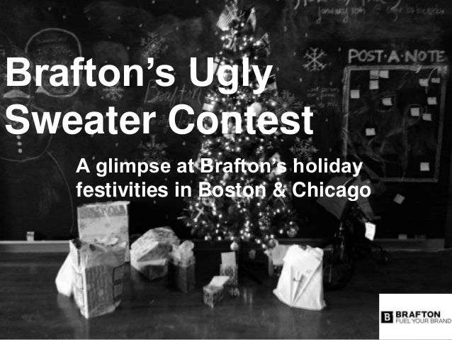 Brafton's Ugly Sweater Contest A glimpse at Brafton's holiday festivities in Boston & Chicago