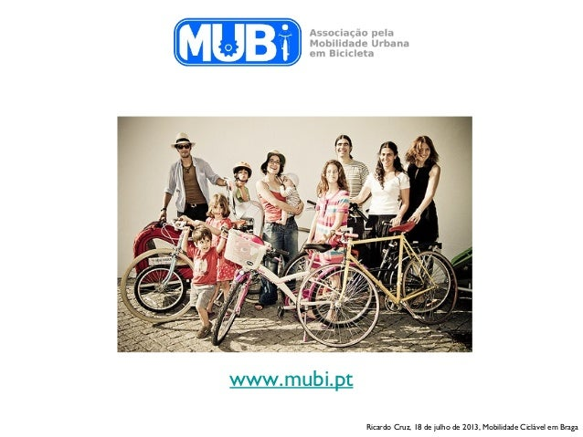 www.mubi.pt Ricardo Cruz, 18 de julho de 2013, Mobilidade Ciclável em Braga