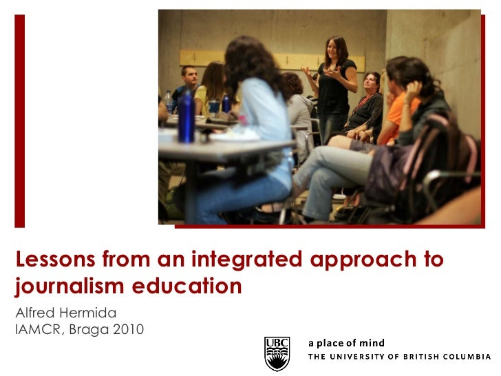 Lessons from an integrated approach to journalism education Alfred Hermida IAMCR, Braga 2010