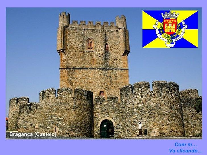 Com m… Vá clicando… Bragança (Castelo)