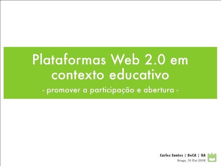 Plataformas Web 2.0 em    contexto educativo  - promover a participação e abertura -                                      ...