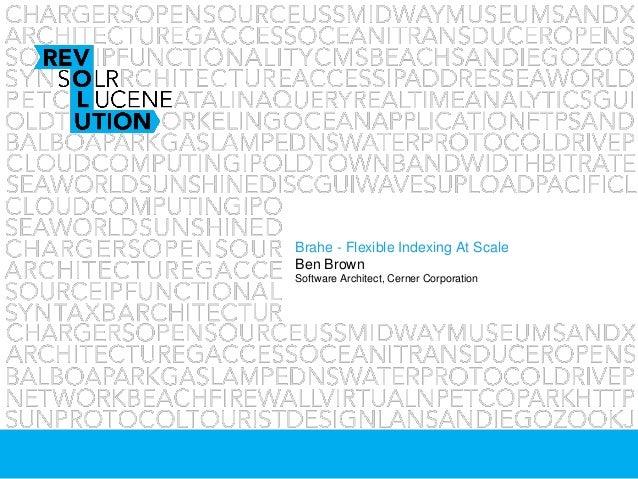 Brahe - Flexible Indexing At ScaleBen BrownSoftware Architect, Cerner Corporation