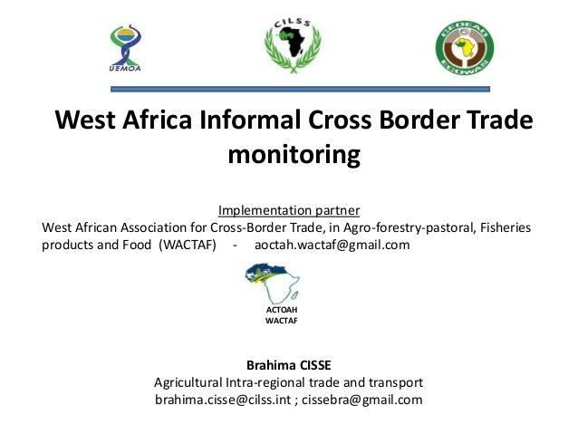 Brahima CISSE Agricultural Intra-regional trade and transport brahima.cisse@cilss.int ; cissebra@gmail.com West Africa Inf...
