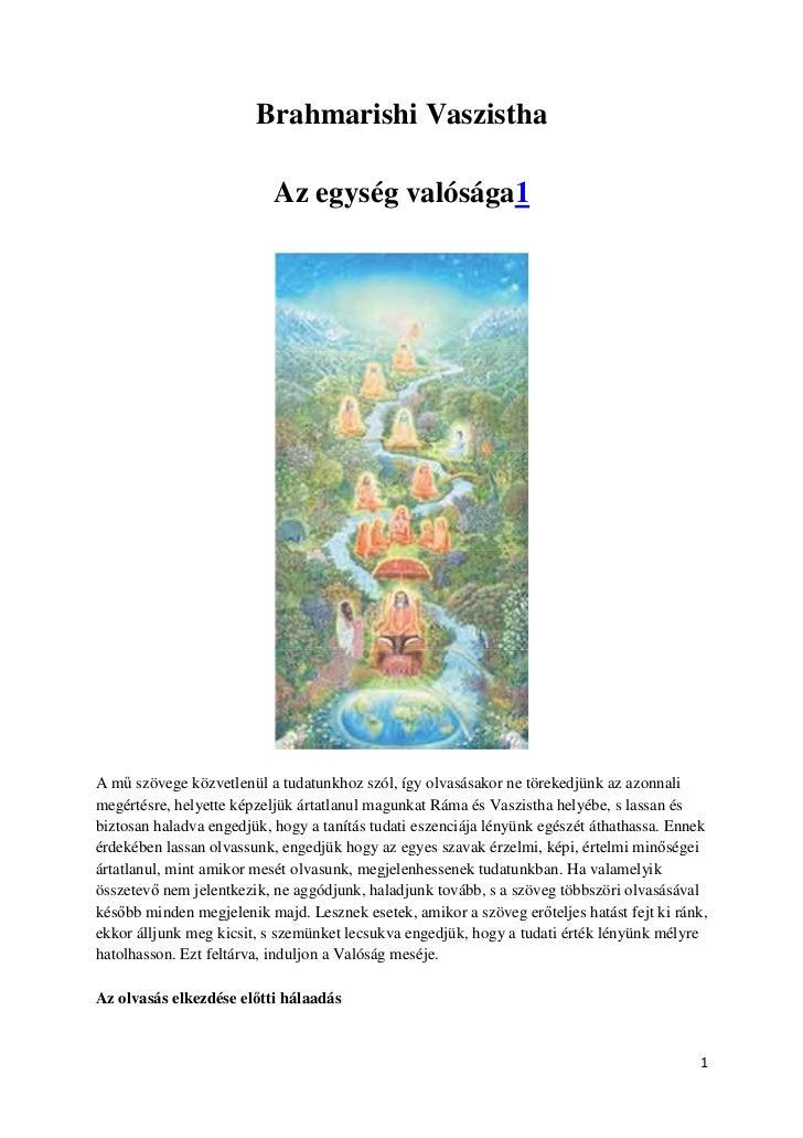Brahmarishi Vaszistha                           Az egység valósága1A m szövege közvetlenül a tudatunkhoz szól, így olvasás...