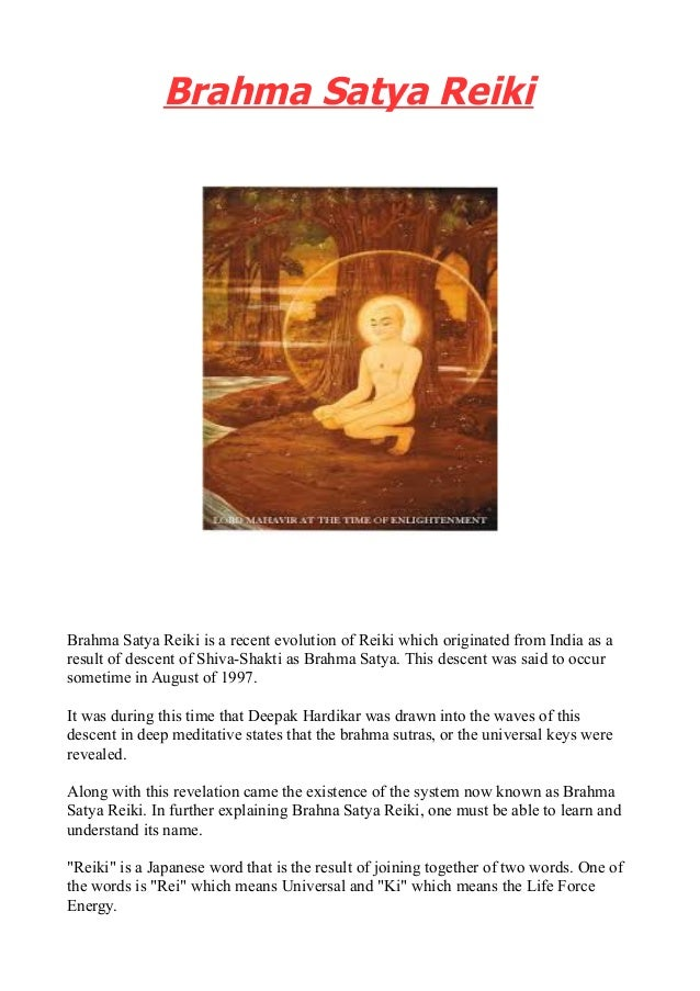 Brahma Satya Reiki Brahma Satya Reiki is a recent evolution of Reiki which originated from India as a result of descent of...