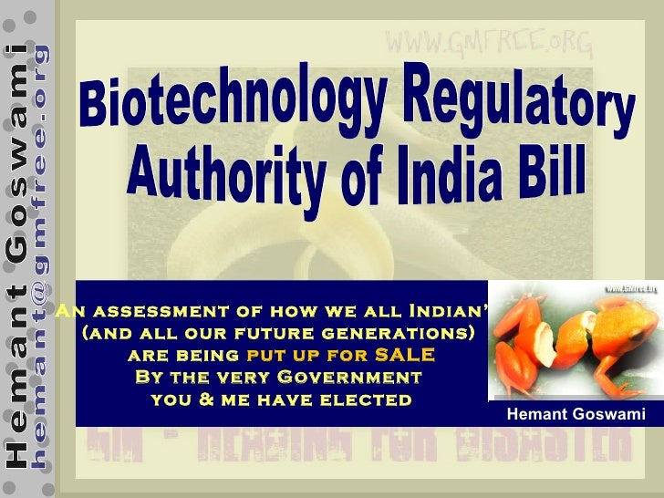 Biotechnology Regulatory  Authority of India Bill An assessment of how we all Indian's  (and all our future generations)  ...
