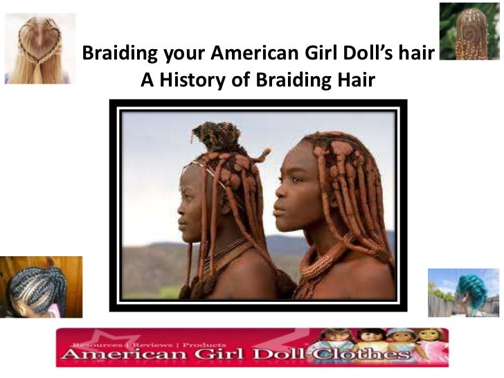 Braiding your American Girl Doll's hair      A History of Braiding Hair