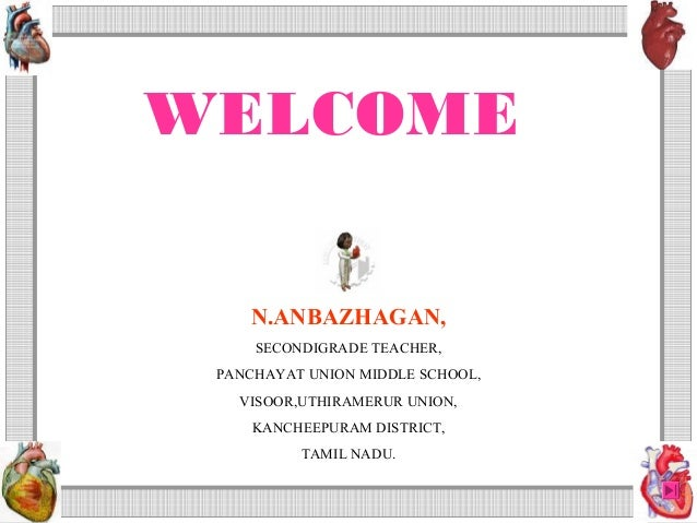 WELCOME              by    N.ANBAZHAGAN,     SECONDIGRADE TEACHER, PANCHAYAT UNION MIDDLE SCHOOL,   VISOOR,UTHIRAMERUR UNI...