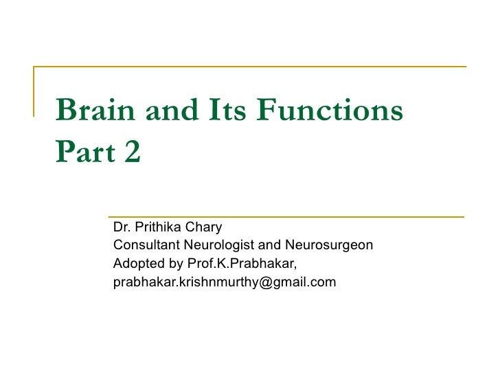 Brain and Its Functions Part 2 Dr. Prithika Chary Consultant Neurologist and Neurosurgeon Adopted by Prof.K.Prabhakar, [em...