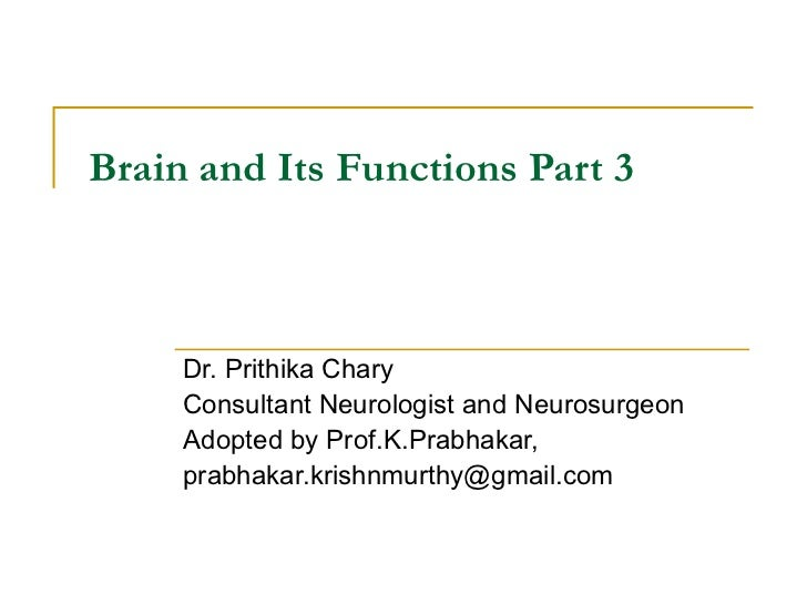 Brain and Its Functions Part 3 Dr. Prithika Chary Consultant Neurologist and Neurosurgeon Adopted by Prof.K.Prabhakar, [em...