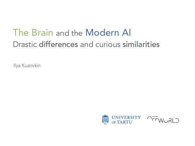 The Brain and the Modern AI Drastic differences and curious similarities Ilya Kuzovkin
