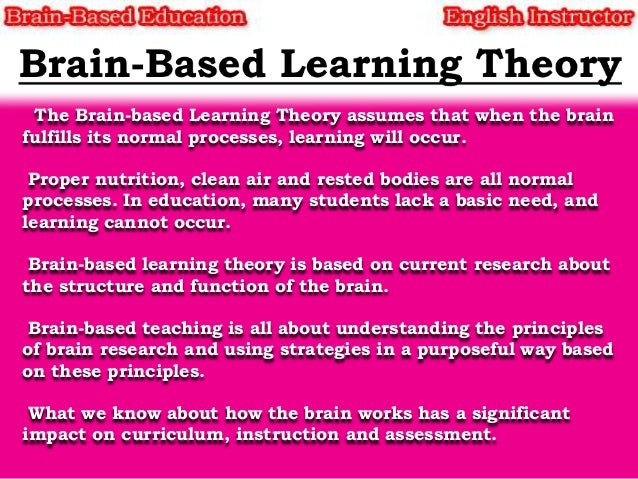 what is brain based learning education essay Whole brain teaching is an approach designed toward maximizing student  engagement,  it is based on seven core components, referred to as the big  seven.