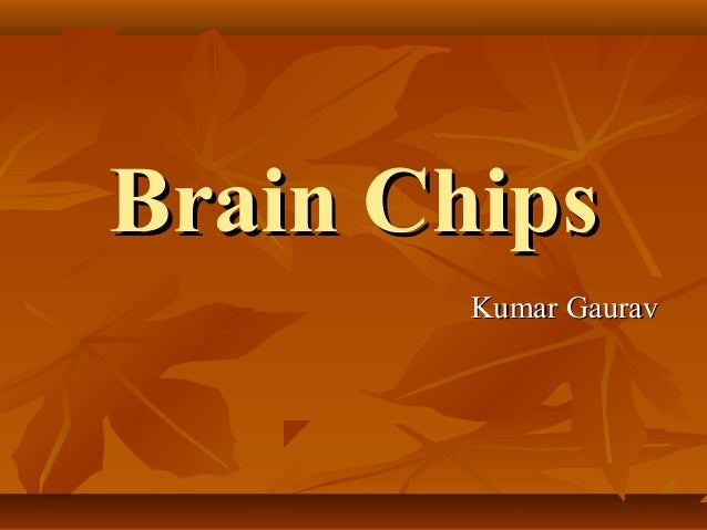 Brain Chips        Kumar Gaurav