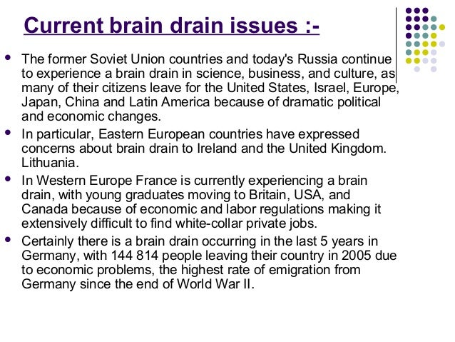 "problem of brain drain According to a definition, 'brain drain', academically also known as the ""human capital flight"" is the large scale migration of highly educated."