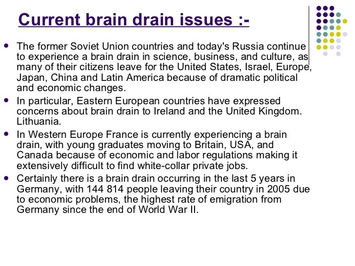 Current brain drain issues :- <ul><li>The former Soviet Union countries and today's Russia continue to experience a brain ...