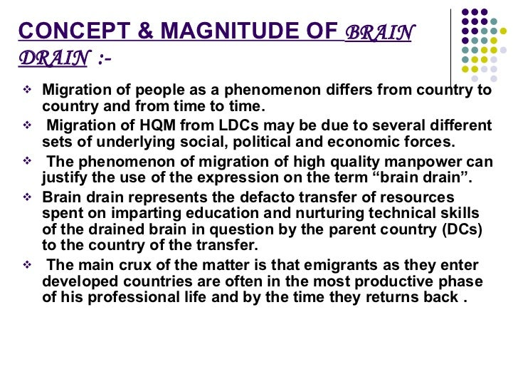 CONCEPT & MAGNITUDE OF  BRAIN DRAIN   :- <ul><li>Migration of people as a phenomenon differs from country to country and f...