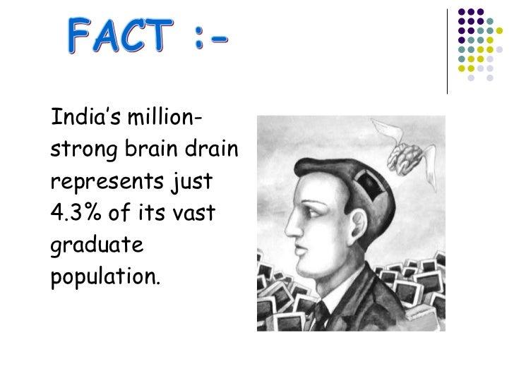 <ul><li>India's million-strong brain drain represents just 4.3% of its vast graduate population. </li></ul>FACT :-