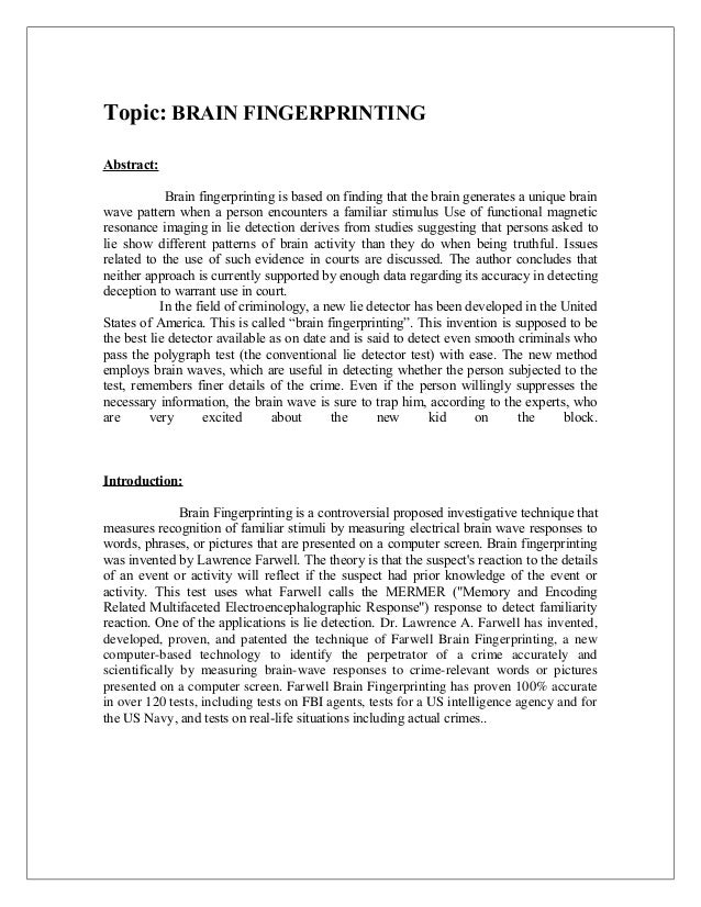 Topic: BRAIN FINGERPRINTING Abstract: Brain fingerprinting is based on finding that the brain generates a unique brain wav...