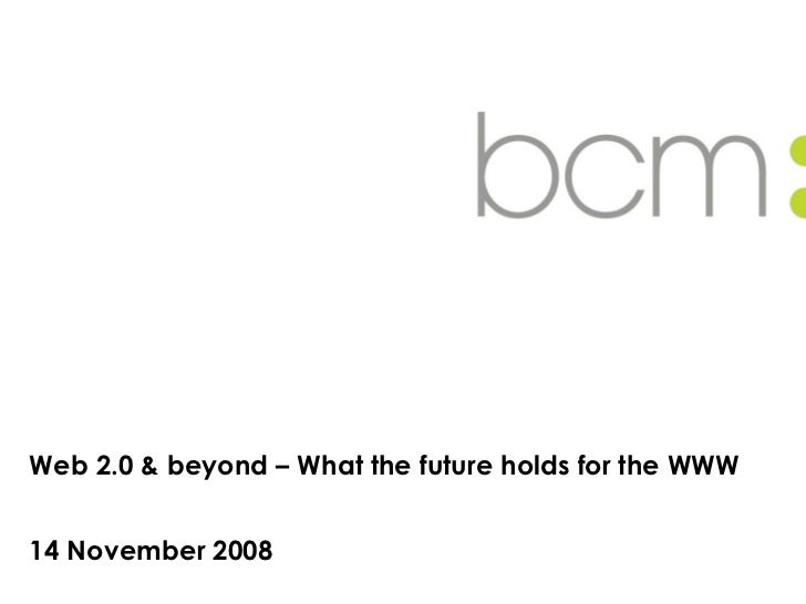 Web 2.0 & beyond – What the future holds for the WWW 14 November 2008